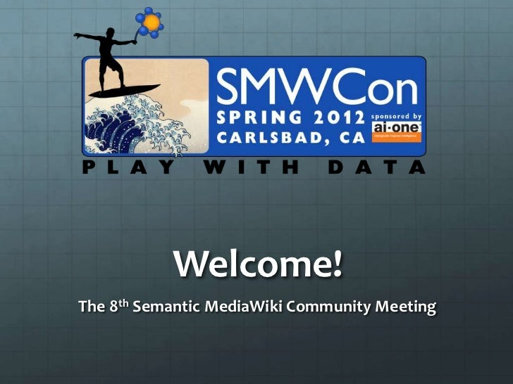 Welcome!The 8th Semantic MediaWiki Community Meeting