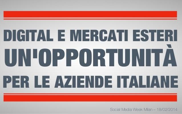 DIGITAL E MERCATI ESTERI  UN'OPPORTUNITÀ PER LE AZIENDE ITALIANE All rights reserved  Social Media Week Milan – 18/02/2014