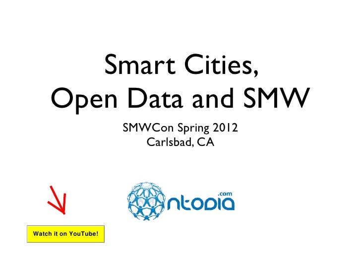 Smart Cities,     Open Data and SMW                       SMWCon Spring 2012                          Carlsbad, CAWatch it...