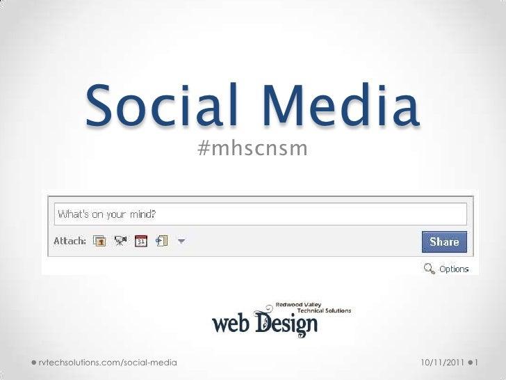 Social Media<br />#mhscnsm<br />10/11/2011<br />1<br />rvtechsolutions.com/social-media<br />