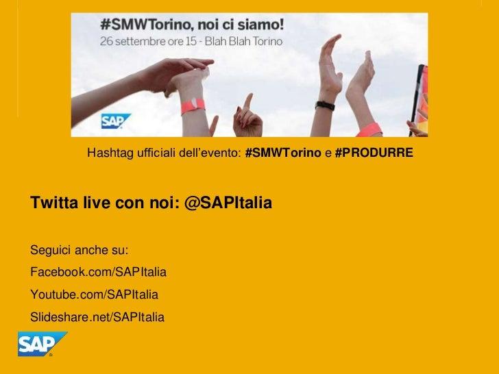 Hashtag ufficiali dell'evento: #SMWTorino e #PRODURRETwitta live con noi: @SAPItaliaSeguici anche su:Facebook.com/SAPItali...