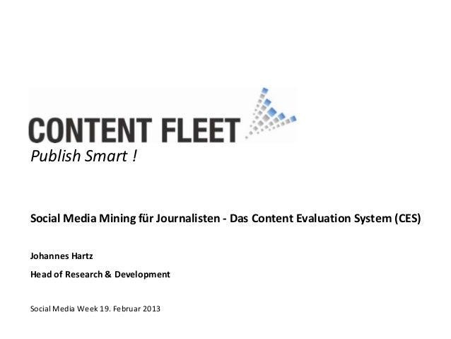 Publish Smart !Social Media Mining für Journalisten - Das Content Evaluation System (CES)Johannes HartzHead of Research & ...