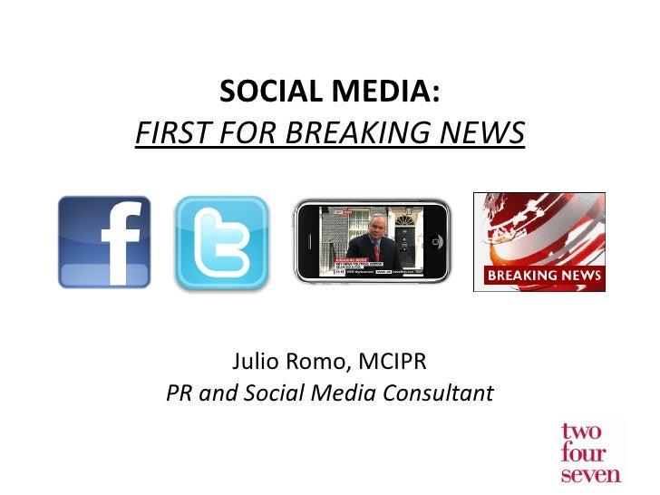 Julio Romo, MCIPR PR and Social Media Consultant SOCIAL MEDIA: FIRST FOR BREAKING NEWS