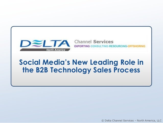 Social Media's New Leading Role in the B2B Technology Sales Process                      © Delta Channel Services – North ...