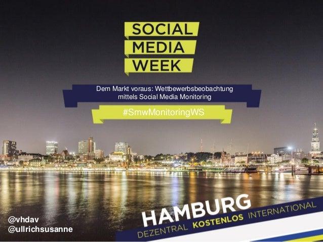 Dem Markt voraus: Wettbewerbsbeobachtung mittels Social Media Monitoring  #SmwMonitoringWS  @vhdav @ullrichsusanne
