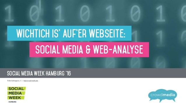 "Social Media Week Hamburg '16 !""#$%&'()#""**""+&,,&! -./(+0123""2$452"" Wichtich Is' Auf'er Webseite: Social Media & Web-Analy..."