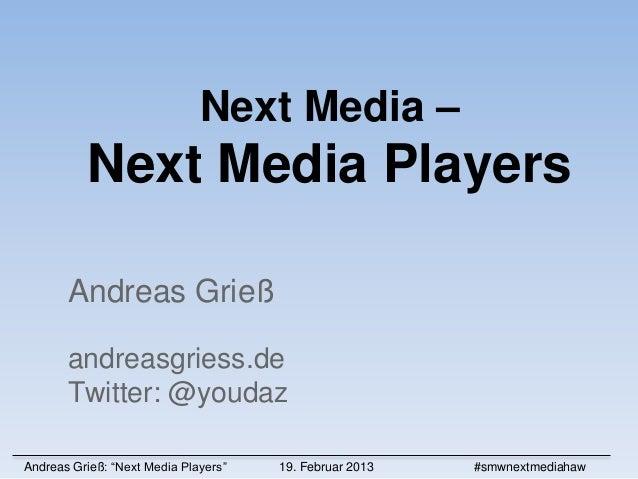 "Next Media –          Next Media Players       Andreas Grieß       andreasgriess.de       Twitter: @youdazAndreas Grieß: ""..."