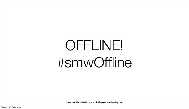 OFFLINE!                           #smwOffline                            Karsten Wusthoff - www.hellyeah-marketing.deDiens...