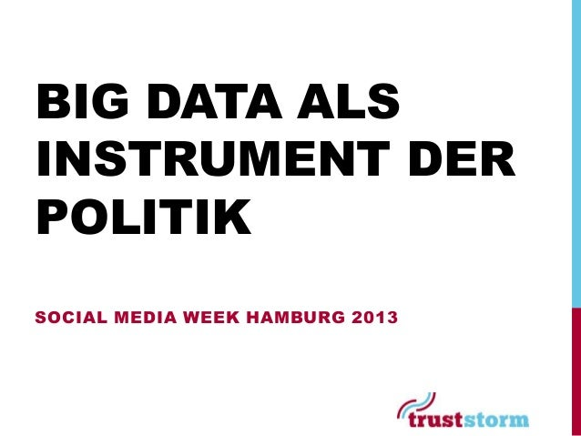 BIG DATA ALSINSTRUMENT DERPOLITIKSOCIAL MEDIA WEEK HAMBURG 2013