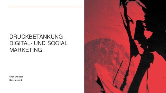 Sven Wiesner Boris Arnold DRUCKBETANKUNG DIGITAL- UND SOCIAL MARKETING
