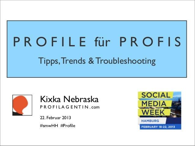 P R O F I L E für P R O F I S    Tipps, Trends & Troubleshooting    Kixka Nebraska    P R O F I L A G E N T I N . com    2...