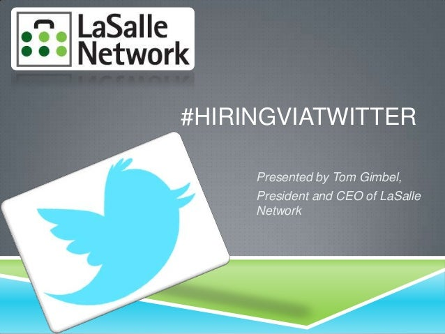 #HIRINGVIATWITTER Presented by Tom Gimbel, President and CEO of LaSalle Network