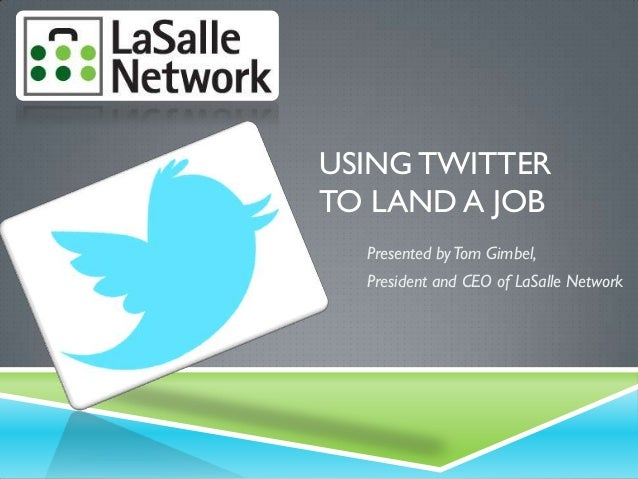 USING TWITTER TO LAND A JOB Presented byTom Gimbel, President and CEO of LaSalle Network