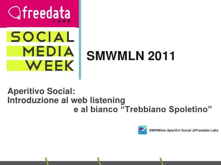 """SMWMLN 2011 <br />Aperitivo Social: <br />Introduzione al web listening <br />e al bianco """"Trebbiano Spoletino""""<br />SM..."""
