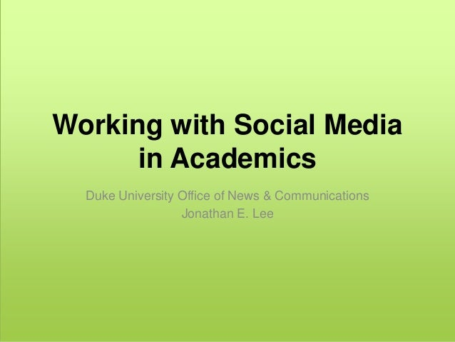 Working with Social Media      in Academics  Duke University Office of News & Communications                  Jonathan E. ...