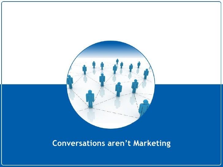 Conversations Aren't Marketing