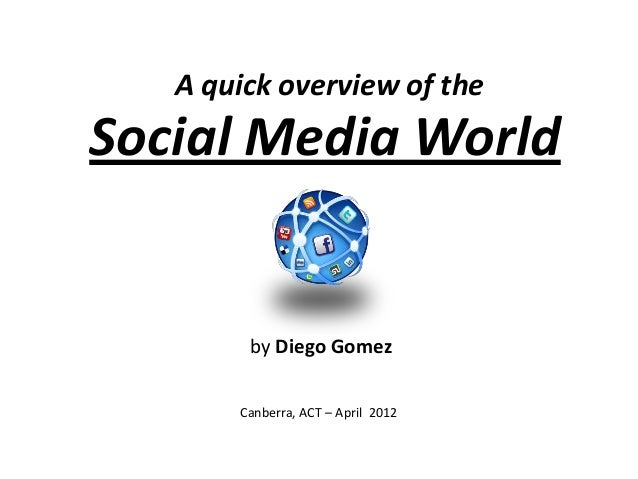 A quick overview of theSocial Media Worldby Diego GomezCanberra, ACT – April 2012