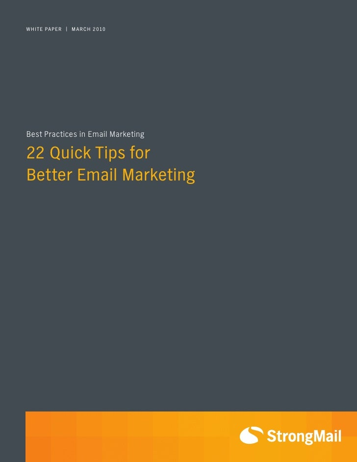 WHITE PAPER | MARCH 2010     Best Practices in Email Marketing  22 Quick Tips for Better Email Marketing