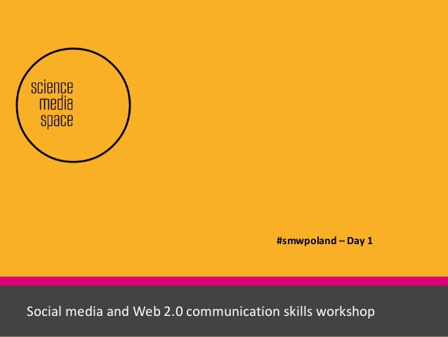 Social media and Web 2.0 communication skills workshopSocial media and Web 2.0 communication skills workshop #smwpoland – ...