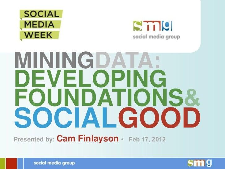 MININGDATA:DEVELOPINGFOUNDATIONSSOCIALGOODPresented by: Cam   Finlayson •   Feb 17, 2012
