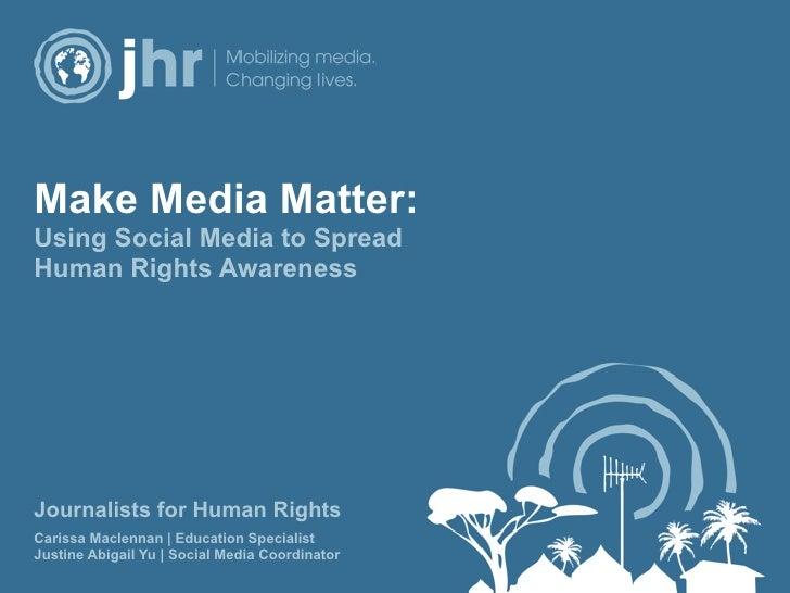 Make Media Matter:Using Social Media to SpreadHuman Rights AwarenessJournalists for Human Rights                          ...