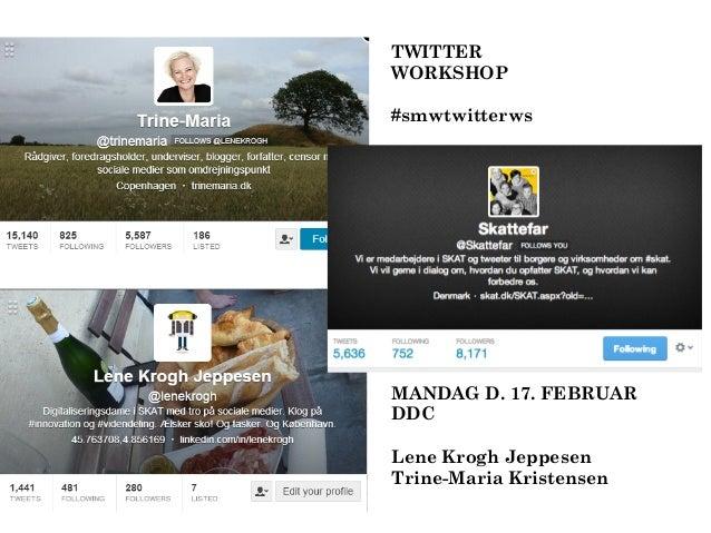 TWITTER WORKSHOP #smwtwitterws  MANDAG D. 17. FEBRUAR DDC Lene Krogh Jeppesen Trine-Maria Kristensen