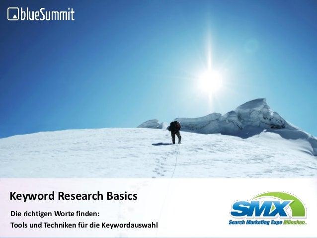 © 2010 Blue Summit Media GmbHKeyword Research BasicsDie richtigen Worte finden:Tools und Techniken für die Keywordauswahl ...