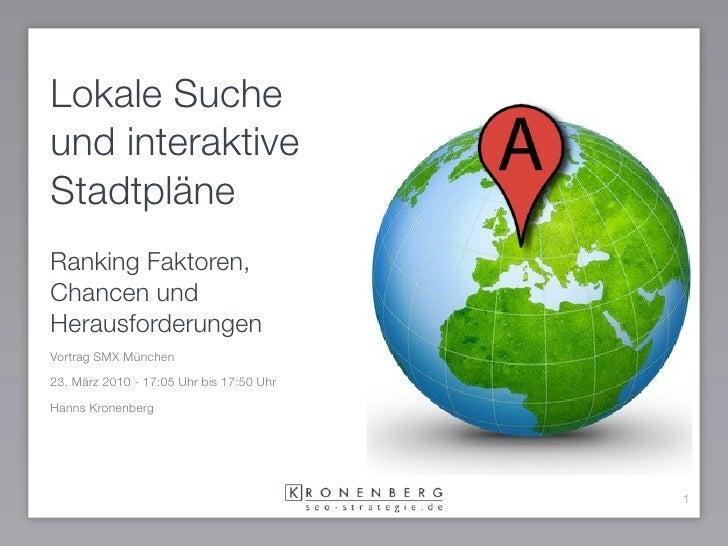 Lokale Suche und interaktive Stadtpläne Ranking Faktoren, Chancen und Herausforderungen Vortrag SMX München  23. März 2010...