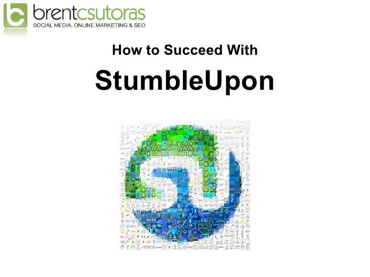 <ul><li>How to Succeed With </li></ul><ul><li>StumbleUpon </li></ul>