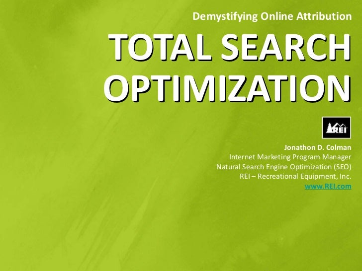 Demystifying Online AttributionTOTAL SEARCHOPTIMIZATION                             Jonathon D. Colman           Internet ...