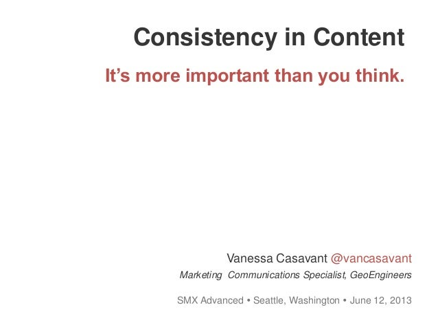 Consistency in ContentIt's more important than you think.SMX Advanced  Seattle, Washington  June 12, 2013Vanessa Casavan...