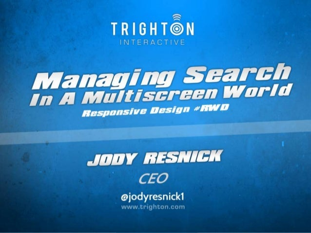 Managing Search in a Multiscreen World @jodyresnick1Title SlideManaging Search in a MultiscreenWorld – Responsive Design #...