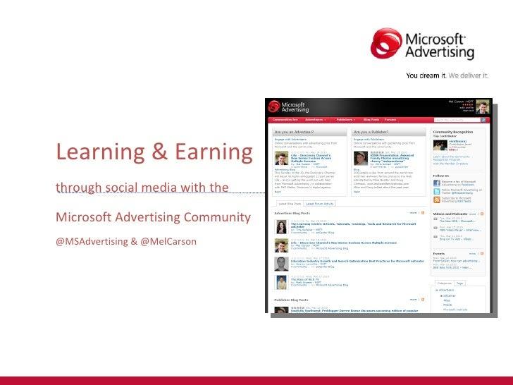 <ul><li>Learning & Earning </li></ul><ul><li>through social media with the </li></ul><ul><li>Microsoft Advertising Communi...
