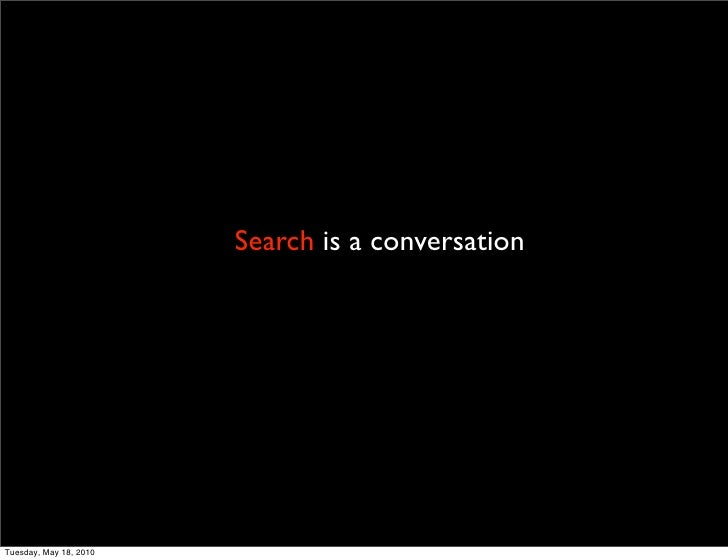 Search is a conversation     Tuesday, May 18, 2010
