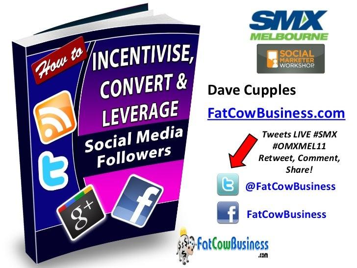 <ul><li>Dave Cupples </li></ul><ul><li>FatCowBusiness.com </li></ul>FatCowBusiness @FatCowBusiness Tweets LIVE #SMX #OMXME...