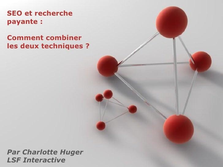 SEO et recherche payante :  Comment combiner les deux techniques ? Par Charlotte Huger  LSF Interactive