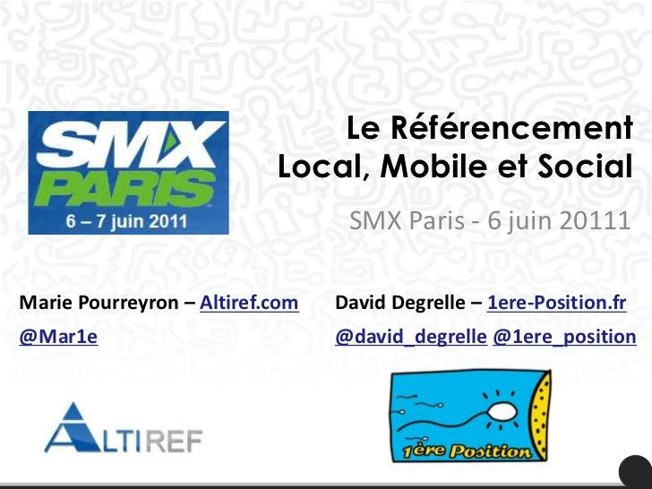 Le Référencement Local, Mobile et Social<br />SMX Paris - 6 juin 20111<br />Marie Pourreyron – Altiref.com<br />@Mar1e<br ...