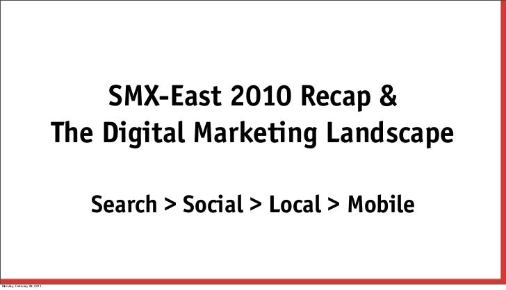 SMX-East 2010 Recap &                            The Digital Marketing Landscape                               Search > So...