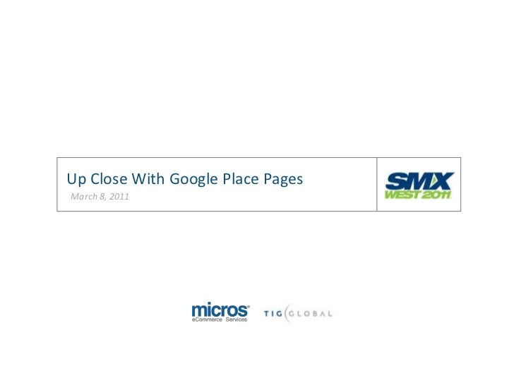 SMX West Conference 2011: TIG Global Presentation: Up Close With Google Place Pages from Brian Fitzgerald