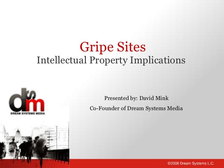 Gripe Sites Intellectual Property Implications Presented by: David Mink Co-Founder of Dream Systems Media