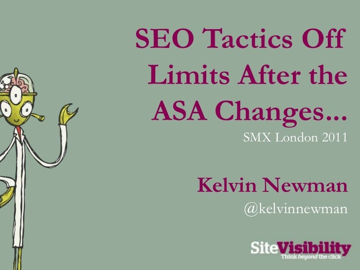 SEO Tactics Off Limits After the ASA Changes...<br />SMX London 2011<br />Kelvin Newman<br />@kelvinnewman<br />