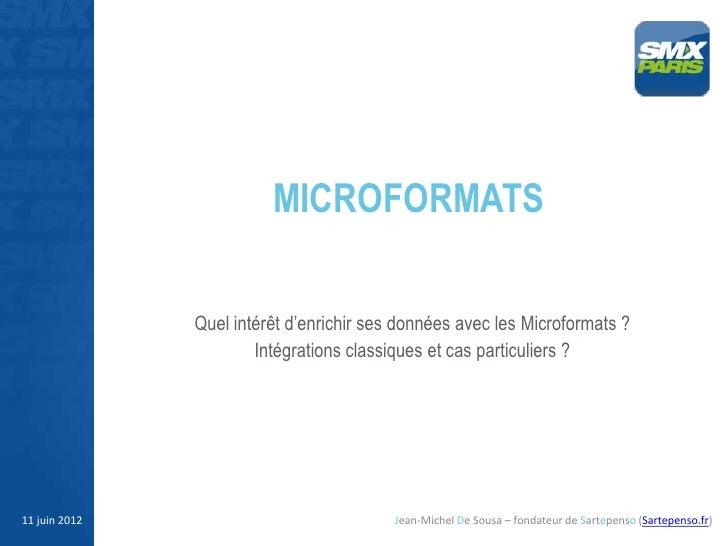 MICROFORMATS               Quel intérêt d'enrichir ses données avec les Microformats ?                       Intégrations ...
