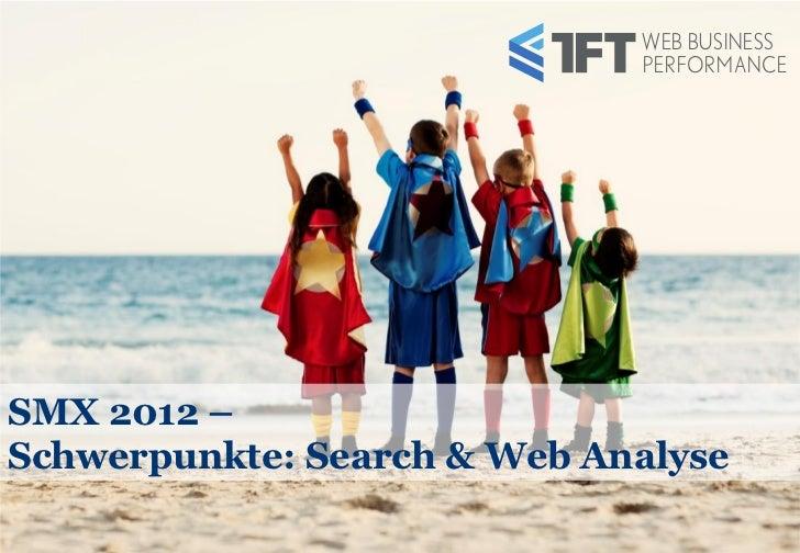 WEB BUSINESS                             PERFORMANCESMX 2012 –Schwerpunkte: Search & Web Analyse                          ...