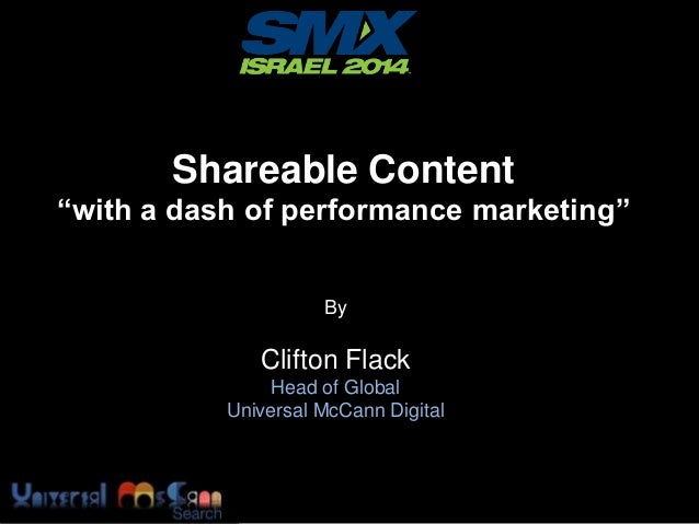 """Shareable Content """"with a dash of performance marketing"""" By  Clifton Flack Head of Global Universal McCann Digital"""