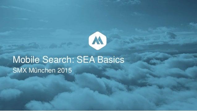 Mobile Search: SEA Basics SMX München 2015
