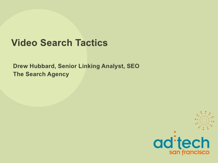 Video Search Tactics Drew Hubbard, Senior Linking Analyst, SEO The Search Agency