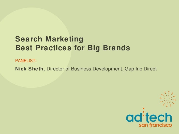 Search Marketing  Best Practices for Big Brands PANELIST: Nick Sheth,  Director of Business Development, Gap Inc Direct