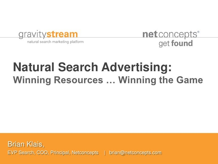 Natural Search Advertising:   Winning Resources … Winning the Game     Brian Klais, EVP Search, COO, Principal, Netconcept...