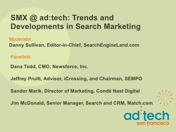 SMX @ ad:tech: Trends and Developments in Search Marketing DanaTodd, CMO, Newsforce, Inc. JeffreyPruitt, Advisor, iCross...