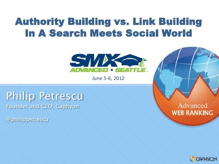 Authority Building vs. Link Building    In A Search Meets Social World                           June 5-6, 2012Philip Petr...